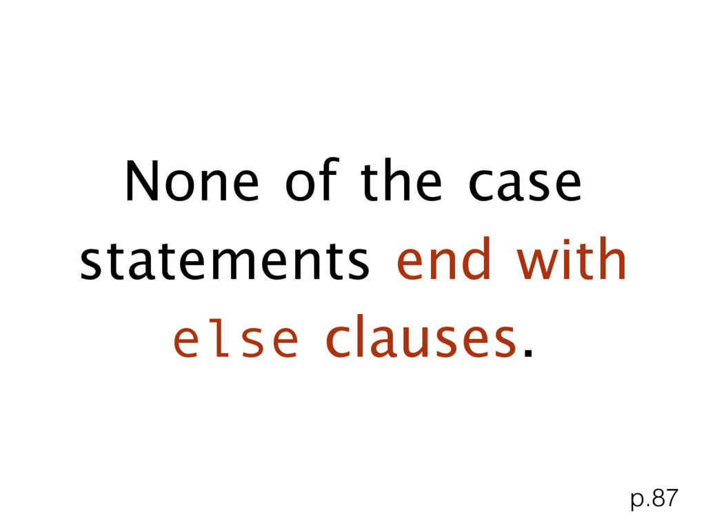 None of the case statements end with else claus...