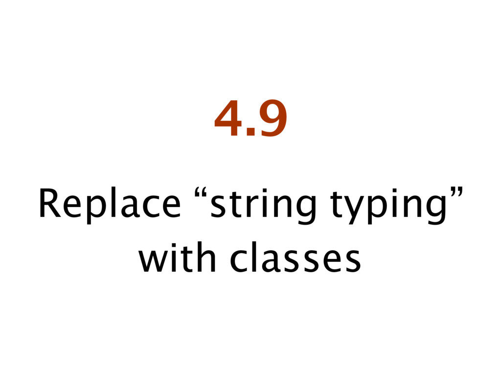 "4.9 Replace ""string typing"" with classes"