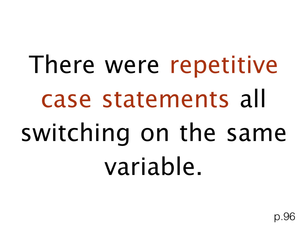 There were repetitive case statements all switc...