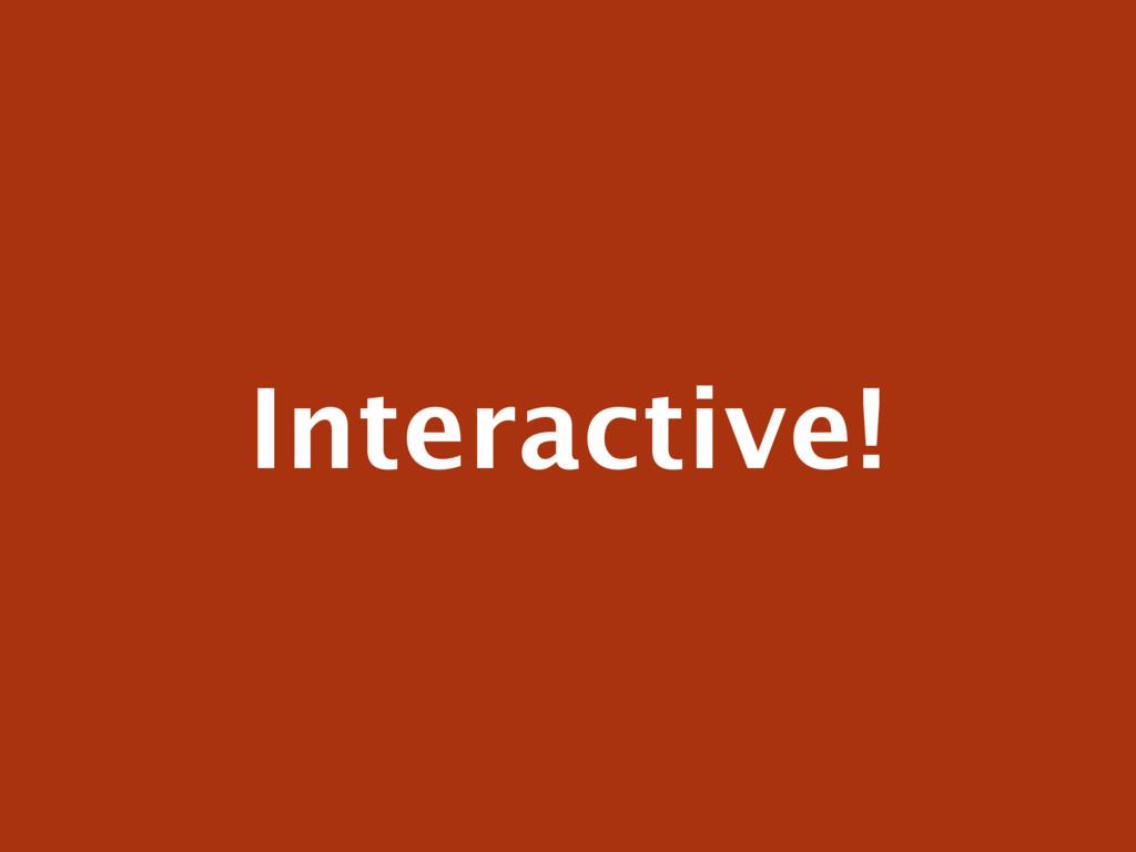 Interactive!