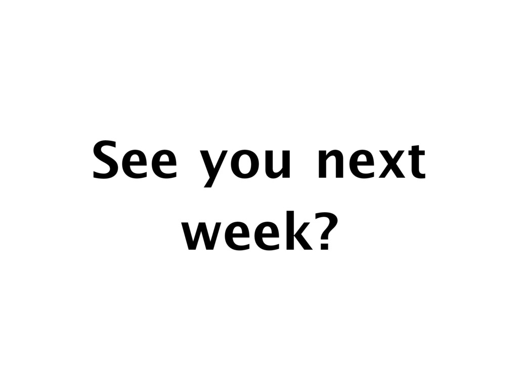 See you next week?