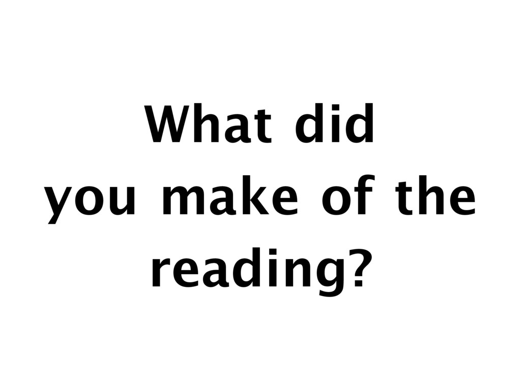 What did   you make of the reading?