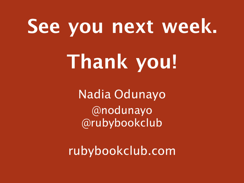 See you next week. Nadia Odunayo @nodunayo @rub...
