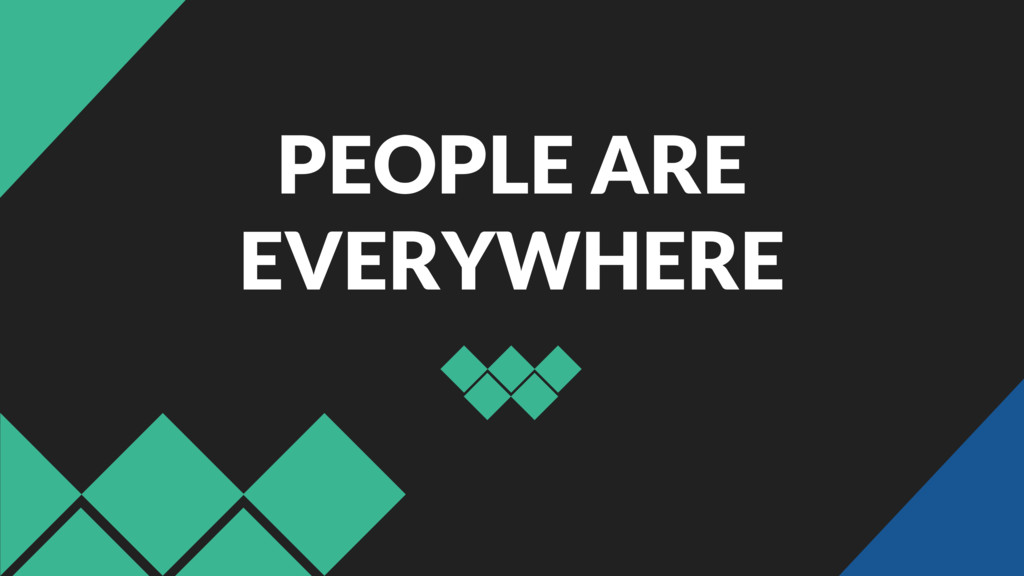 PEOPLE ARE EVERYWHERE