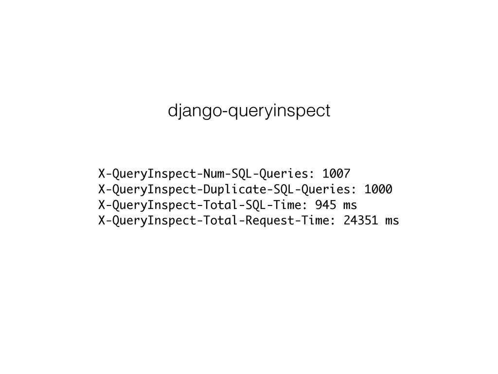 X-QueryInspect-Num-SQL-Queries: 1007 X-QueryIns...