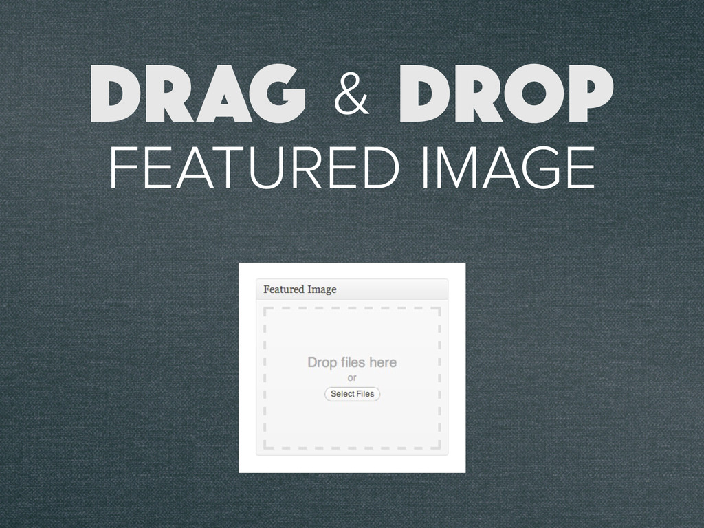 & FEATURED IMAGE DRAG DROP