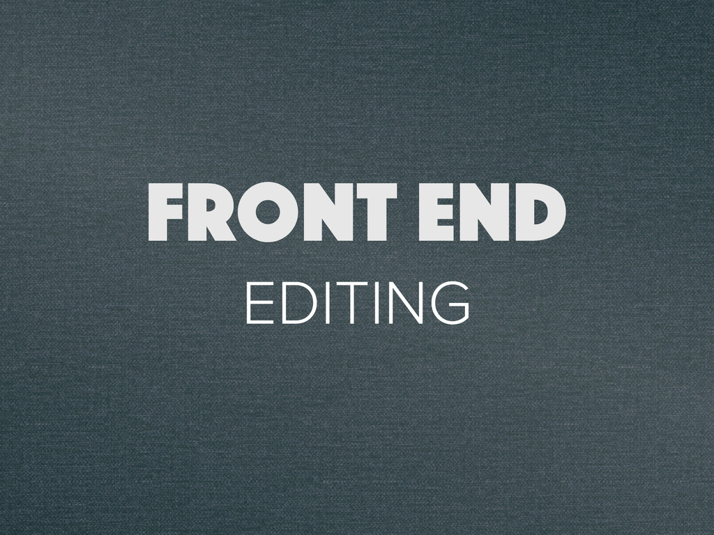 EDITING FRONT END