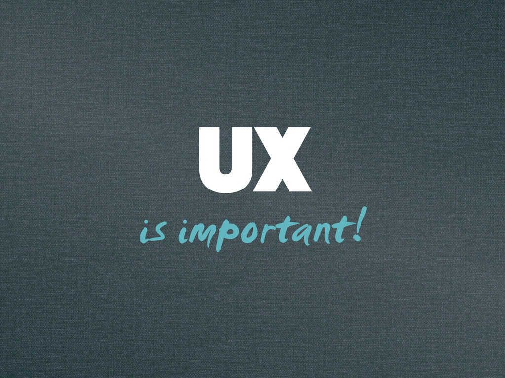 Ux is important!