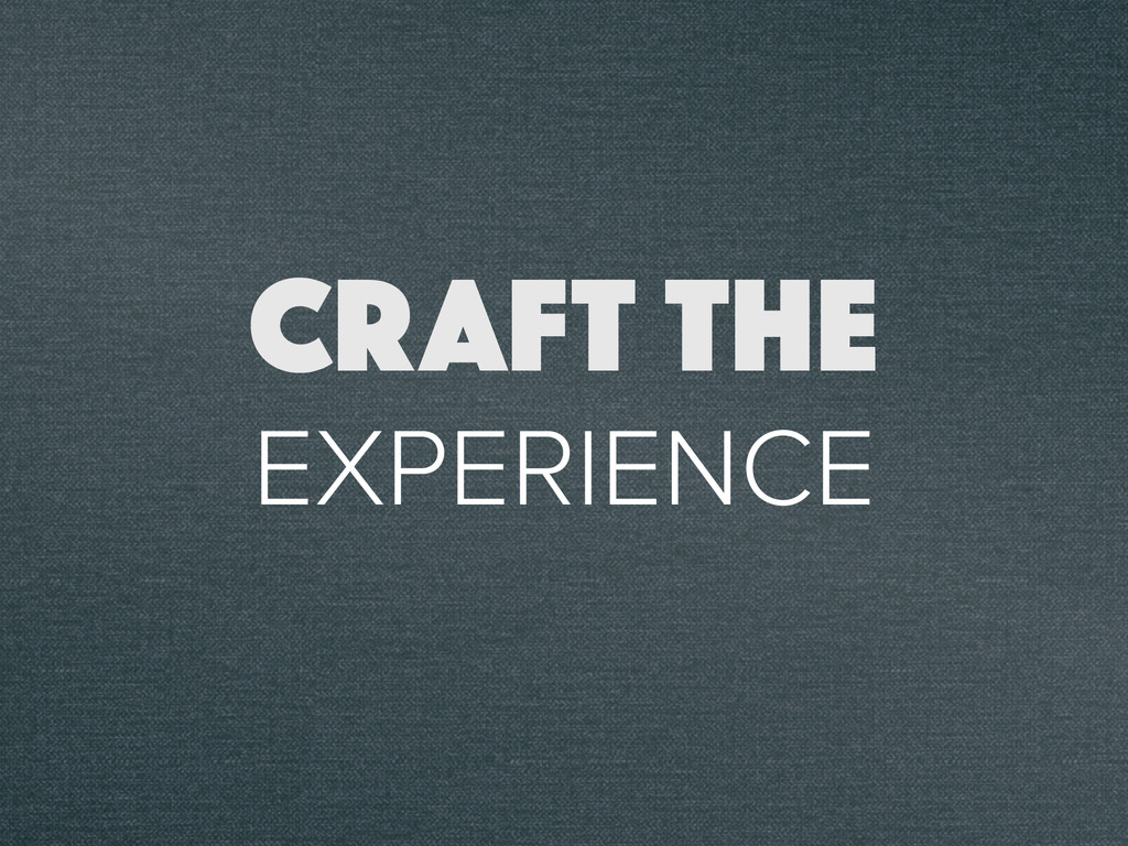 CRAFT THE EXPERIENCE