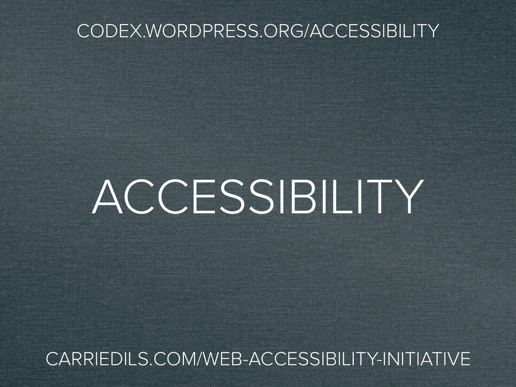 ACCESSIBILITY CODEX.WORDPRESS.ORG/ACCESSIBILITY...