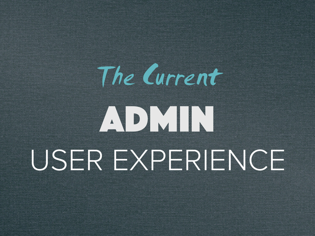 USER EXPERIENCE ADMIN The Current