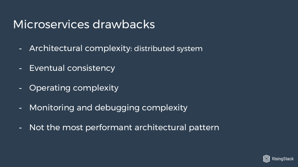 - Architectural complexity: distributed system ...