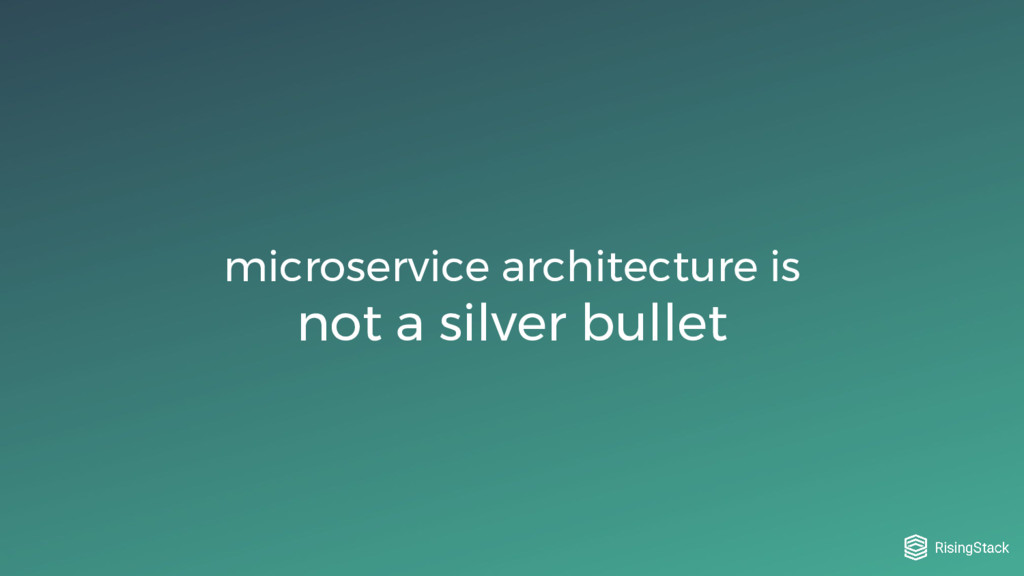 microservice architecture is not a silver bullet