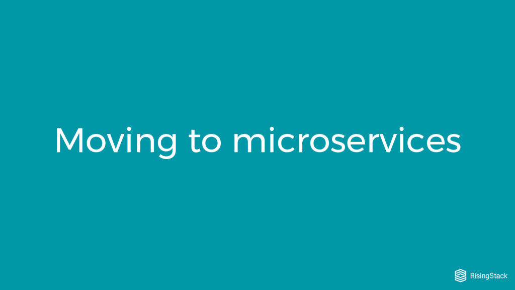 Moving to microservices