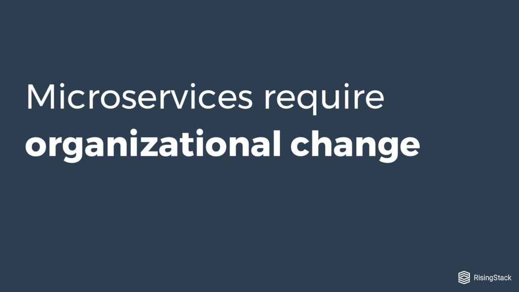 Microservices require organizational change