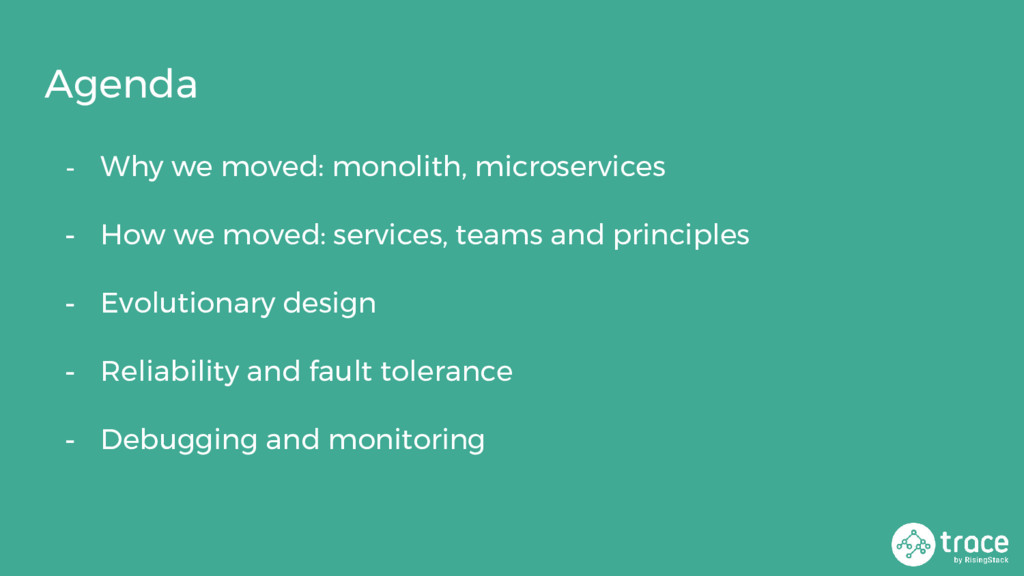 - Why we moved: monolith, microservices - How w...