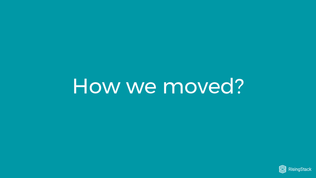 How we moved?