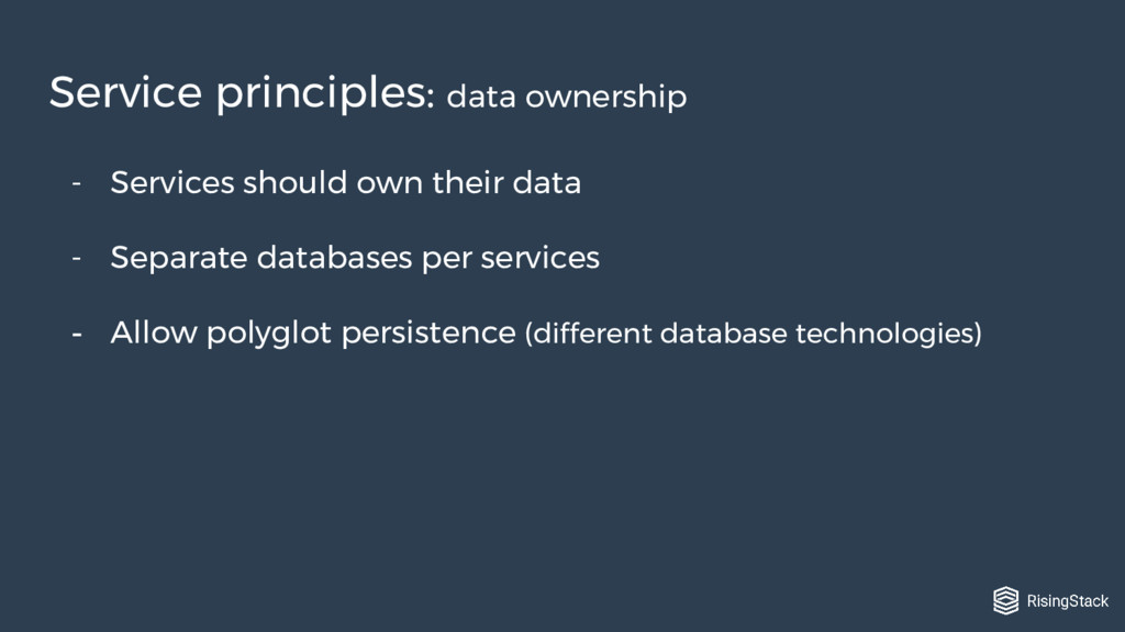 - Services should own their data - Separate dat...
