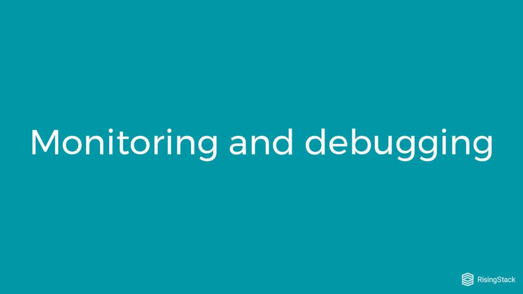 Monitoring and debugging
