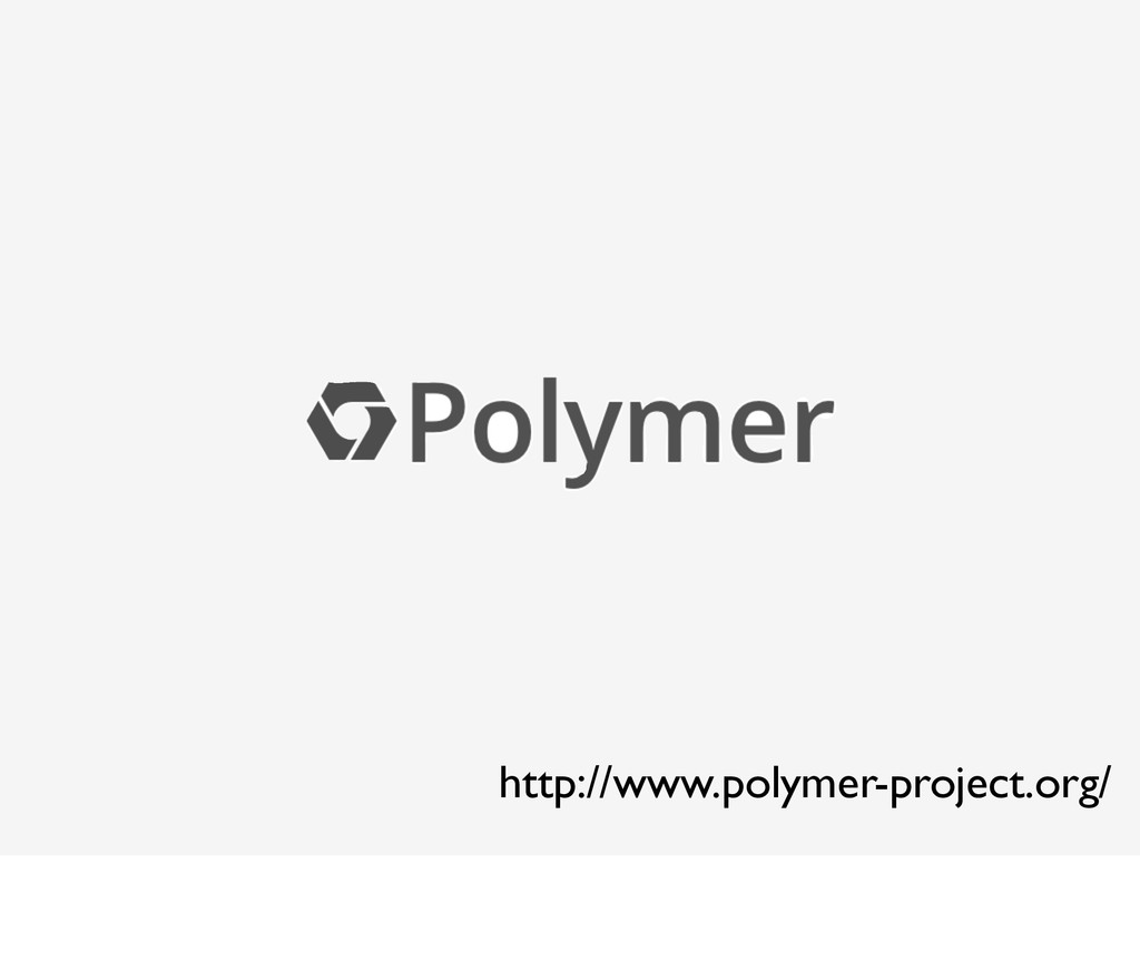 http://www.polymer-project.org/