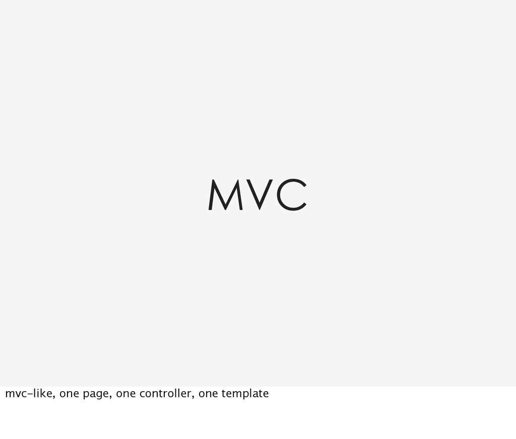 MVC mvc-like, one page, one controller, one tem...