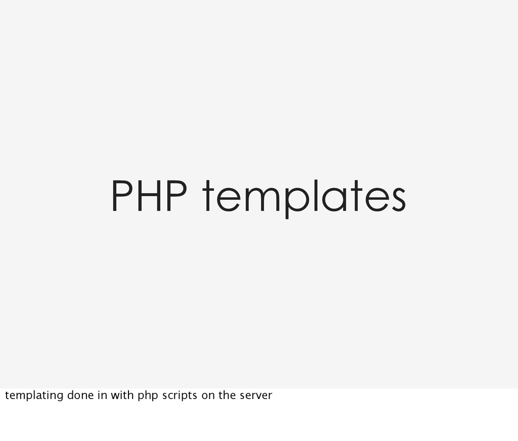PHP templates templating done in with php scrip...