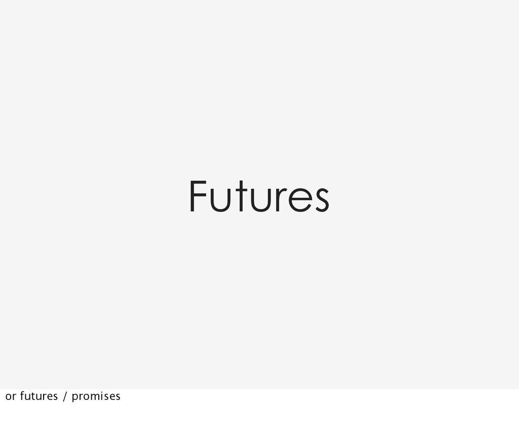 Futures or futures / promises