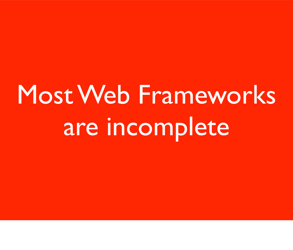 Most Web Frameworks are incomplete