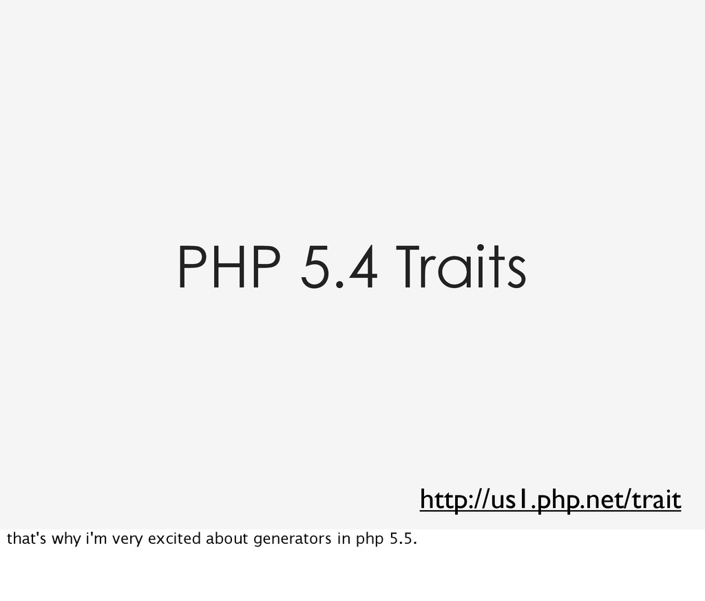 PHP 5.4 Traits http://us1.php.net/trait that's ...