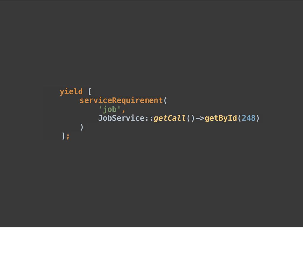 yield [ serviceRequirement( 'job', JobService::...
