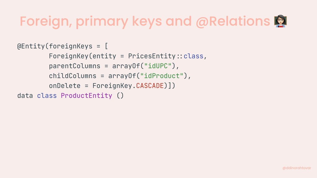 Foreign, primary keys and @Relations  @ddinorah...