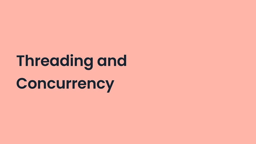 Threading and Concurrency