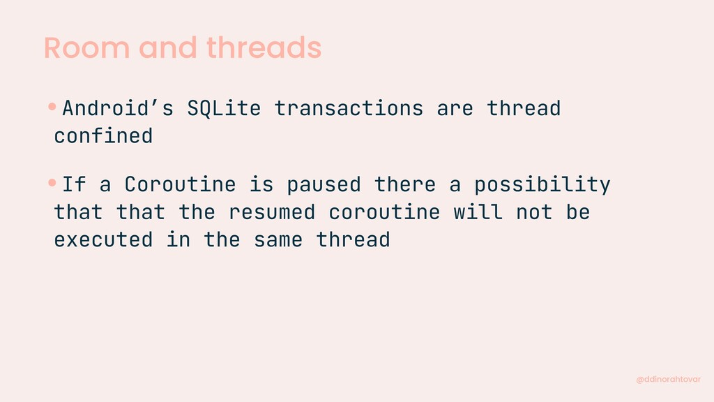 Room and threads @ddinorahtovar •Android's SQLi...