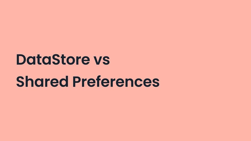 DataStore vs Shared Preferences