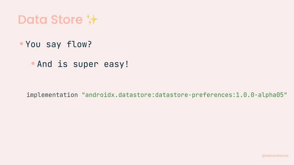 Data Store ✨ @ddinorahtovar •You say flow? •And...