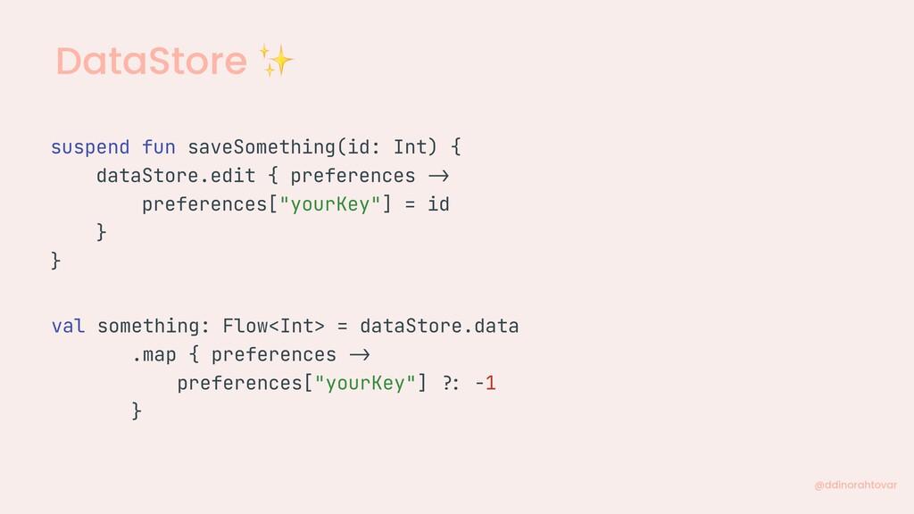 DataStore ✨ @ddinorahtovar suspend fun saveSome...