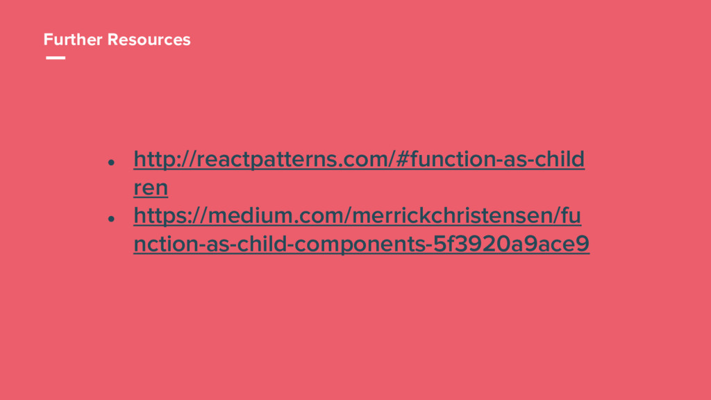 33 ● http://reactpatterns.com/#function-as-chil...