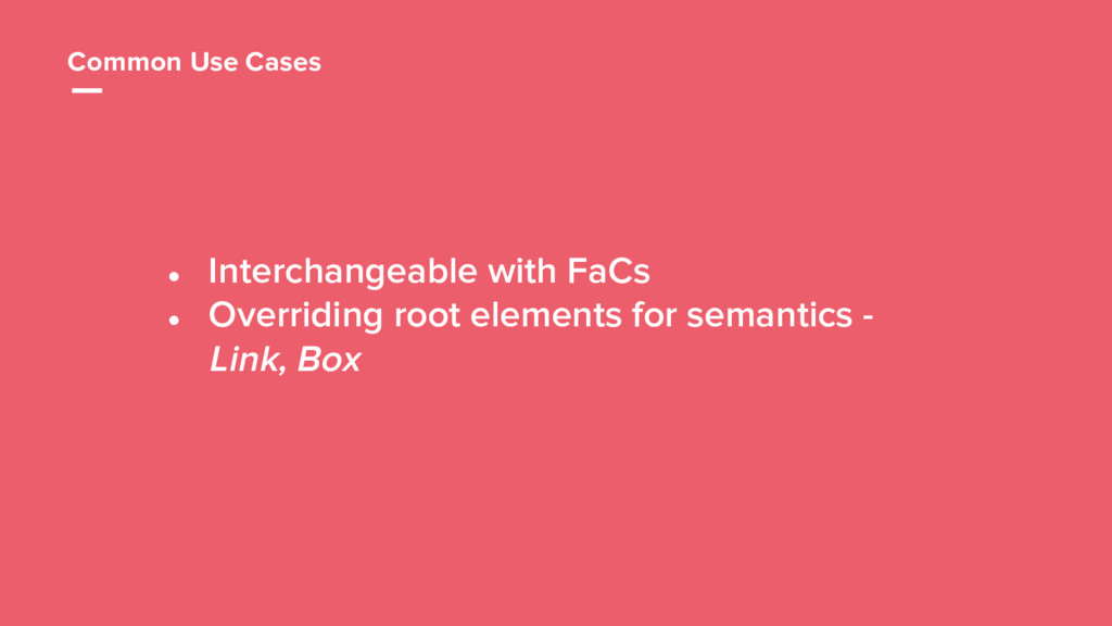 42 Common Use Cases ● Interchangeable with FaCs...
