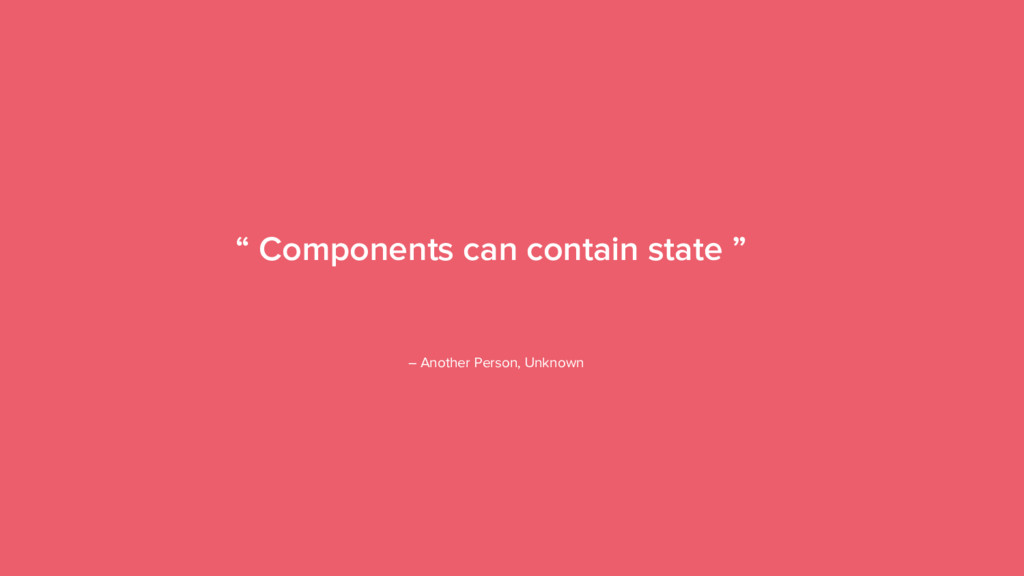 "10 "" Components can contain state "" – Another P..."