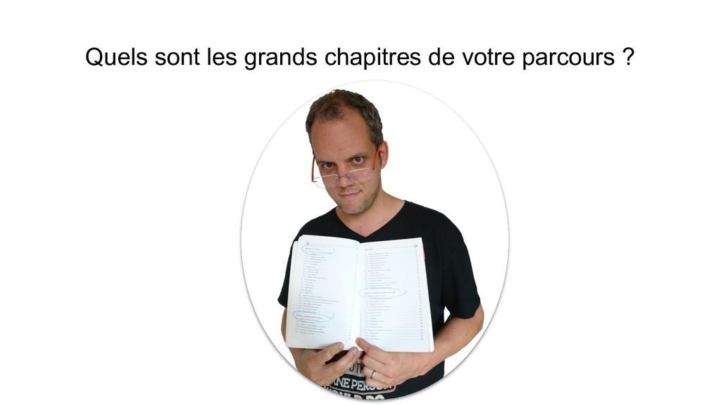 Quels sont les grands chapitres de votre parcou...