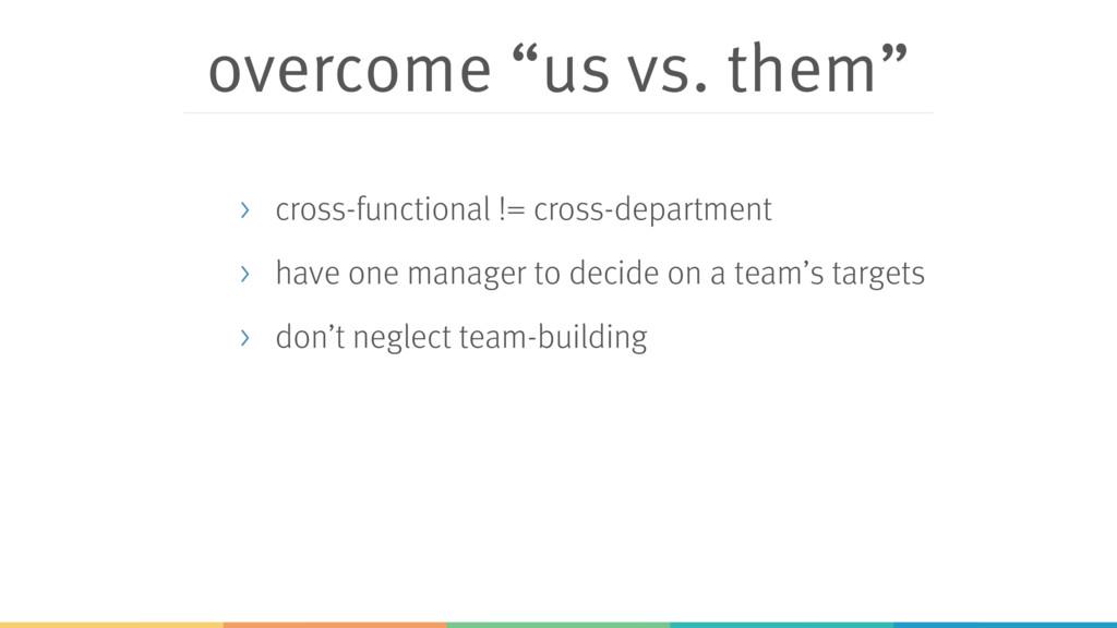 "overcome ""us vs. them"" > cross-functional != cr..."