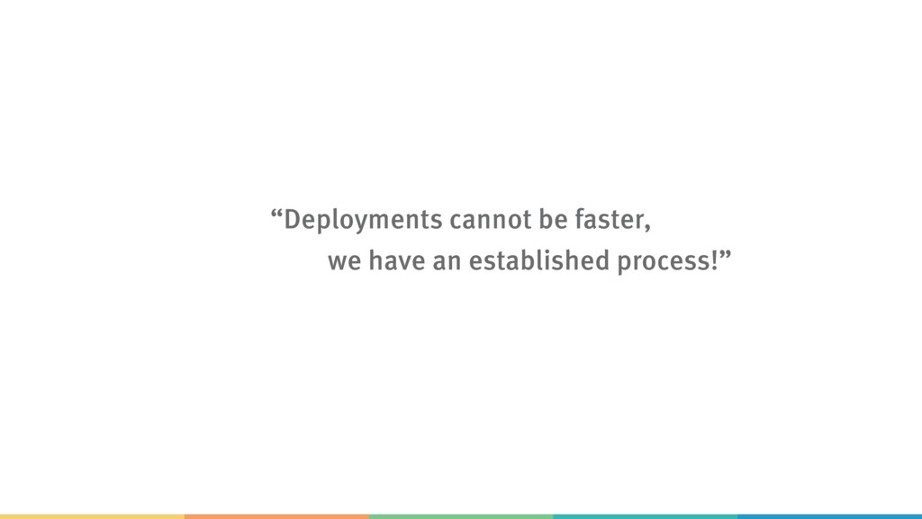 """""""Deployments cannot be faster,  we have an est..."""