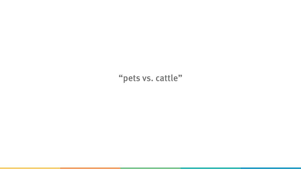 """pets vs. cattle"""