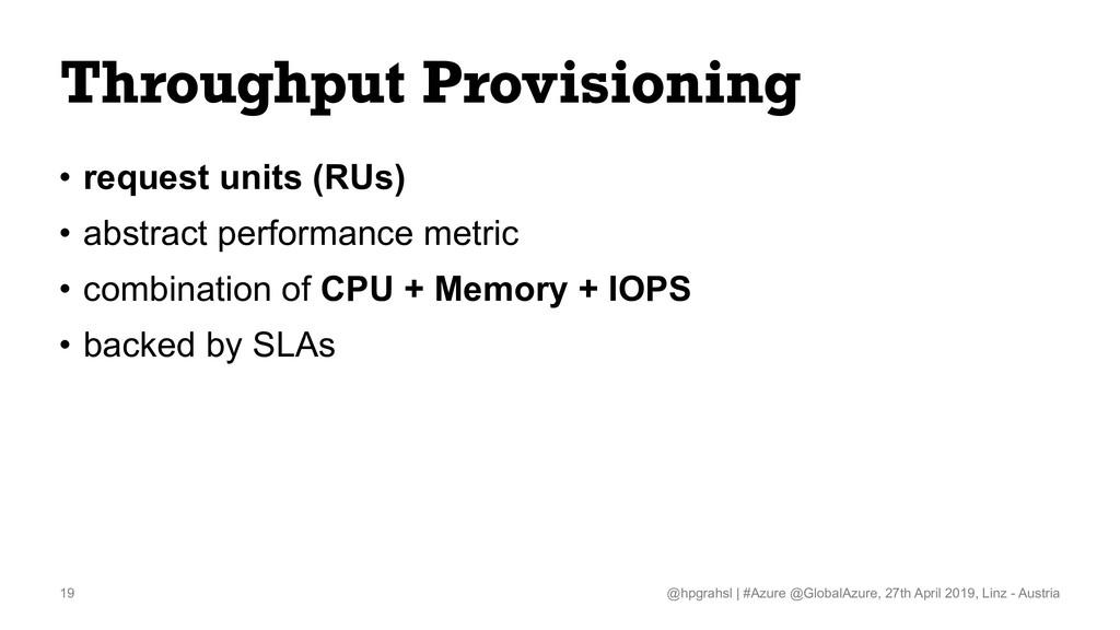 Throughput Provisioning • request units (RUs) •...