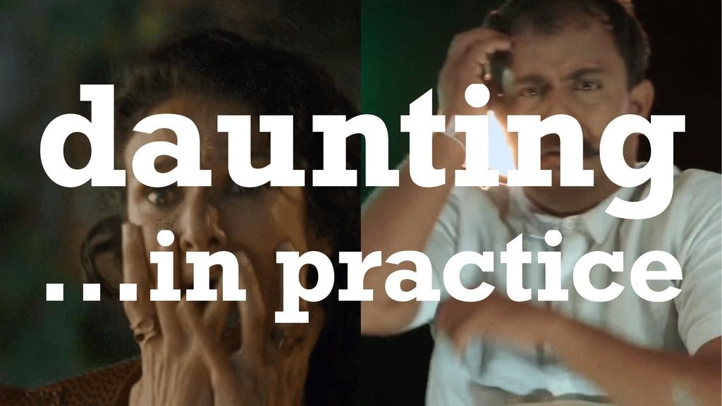daunting ...in practice