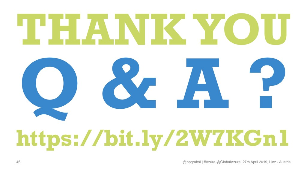 THANK YOU Q & A ? https://bit.ly/2W7KGn1 @hpgra...