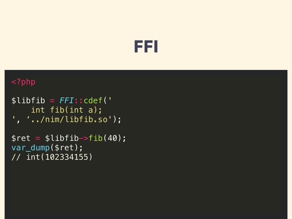 FFI <?php $libfib = FFI::cdef(' int fib(int a);...