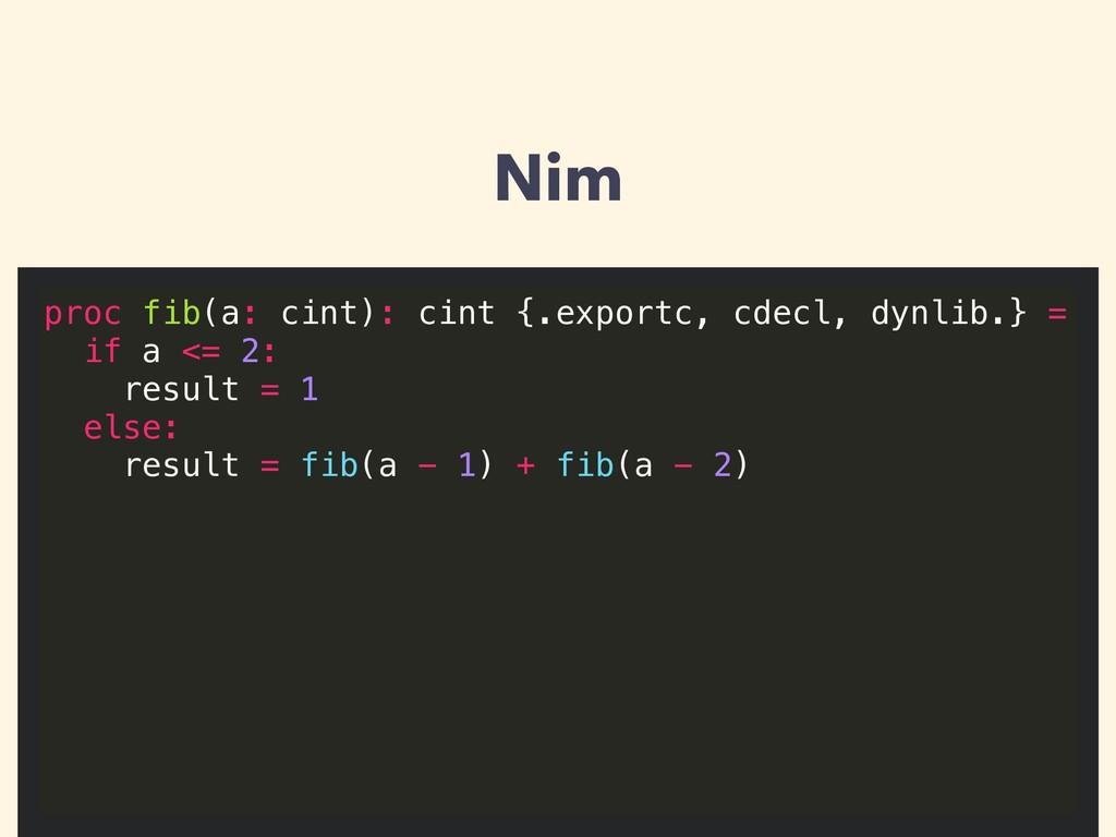 Nim proc fib(a: cint): cint {.exportc, cdecl, d...