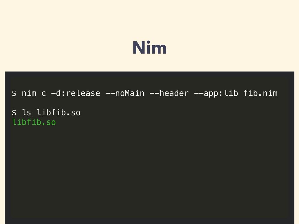 Nim $ nim c -d:release --noMain --header --app:...