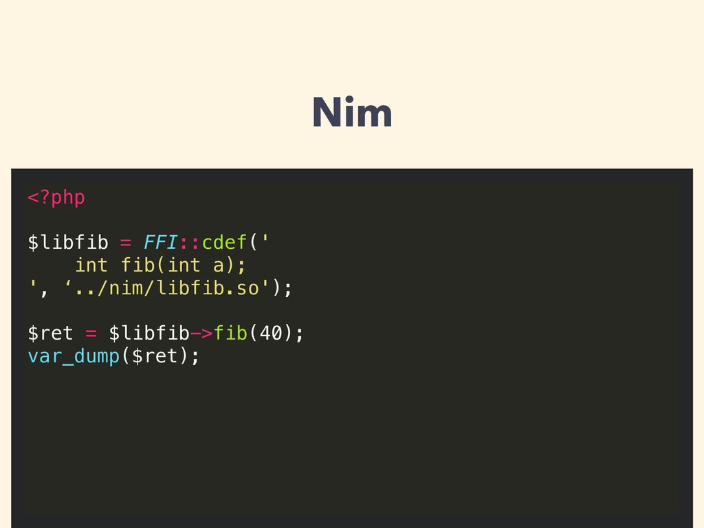 Nim <?php $libfib = FFI::cdef(' int fib(int a);...